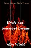 Bombs and Destroyed Dreams: From Gaza... With Tears...