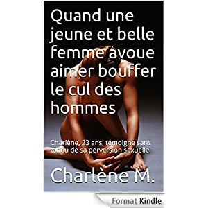 Quand une jeune et belle femme avoue aimer bouffer le cul des hommes: Charlène, 23 ans, témoigne sans tabou de sa perversion sexuelle