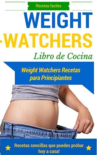 Perder peso: con la dieta Weight Watchers - Dieta y recetas para principiantes (Recetas para perder peso - Ideas para cuidar el peso nº 1)