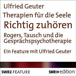 Richtig zuhören - Rogers, Tausch und die Gesprächspsychotherapie (Therapien für die Seele) Hörbuch