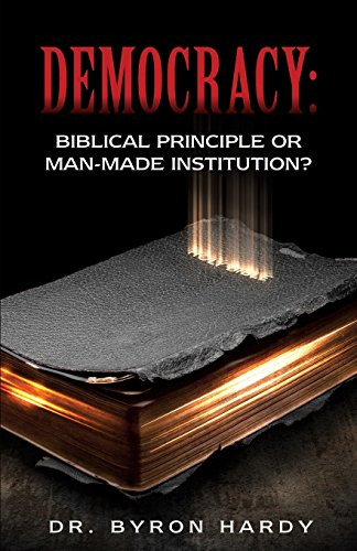 Democracy: Biblical Principle or Man-made Institution?