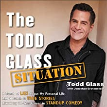 The Todd Glass Situation: A Bunch of Lies about My Personal Life and a Bunch of True Stories about My 30-Year Career in Standup Comedy (       UNABRIDGED) by Todd Glass, Jonathan Grotenstein Narrated by Oliver Wyman
