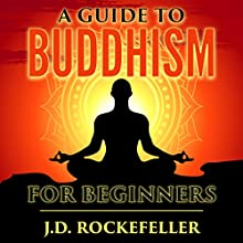 A Guide to Buddhism for Beginners (       UNABRIDGED) by J.D. Rockefeller Narrated by Alex Zonn