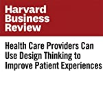 Health Care Providers Can Use Design Thinking to Improve Patient Experiences | Sharon H. Kim,Christopher G. Myers,Lisa Allen