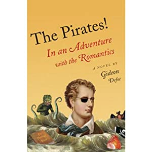 The Pirates!: In an Adventure with the Romantics: The Pirates!, Book 5 | [Gideon Defoe]