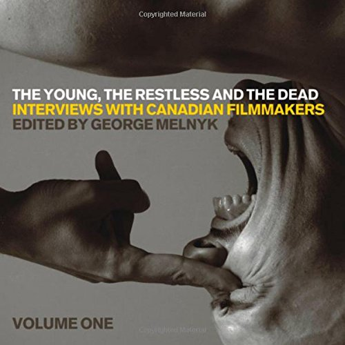 The Young, the Restless, and the Dead: Interviews with Canadian Filmmakers (Film and Media Studies)