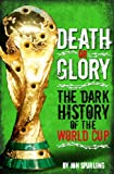 Death or Glory! - The Dark History of the World Cup