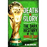 Death or Glory! - The Dark History of the World Cupby Jon Spurling