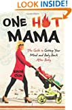 One Hot Mama: The Guide to Getting Your Mind and Body Back After Baby