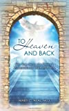 To Heaven and Back: The True Story of a Doctors Extraordinary Walk with God