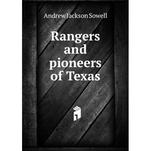 Rangers and pioneers of Texas. 1: Andrew Jackson Sowell: Books
