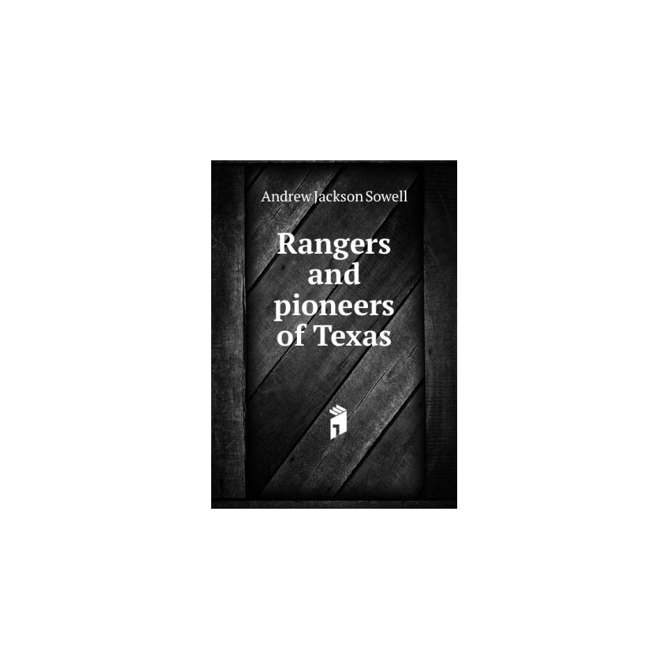 Rangers and pioneers of Texas. 1 Andrew Jackson Sowell Books