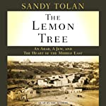 The Lemon Tree: An Arab, a Jew, and the Heart of the Middle East | Sandy Tolan