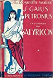 The Complete Works of Gaius Petronius: Done into English by Jack Lindsay, with One Hundred Illustrations by Norman Lindsay: Comprising The Satyricon and Poems