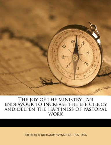 The joy of the ministry: an endeavour to increase the efficiency and deepen the happiness of pastoral work