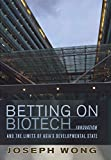img - for Betting on Biotech: Innovation and the Limits of Asia's Developmental State (Cornell Studies in Political Economy (Hardcover)) book / textbook / text book
