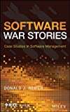 Software War Stories: Case Studies in Software Management