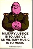 Book cover for Military Justice Is to Justice As Military Music Is to Music.