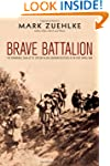 Brave Battalion: The Remarkable Saga...