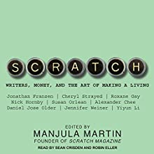 Scratch: Writers, Money, and the Art of Making a Living Audiobook by Manjula Martin Narrated by Sean Crisden, Robin Eller