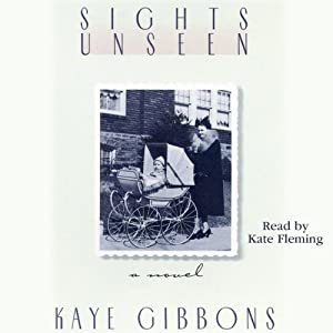 Sights Unseen | [Kaye Gibbons]