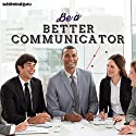 Be a Better Communicator - Subliminal Messages: Communicate Clearly & Confidently, with Subliminal Messages  by Subliminal Guru Narrated by Subliminal Guru
