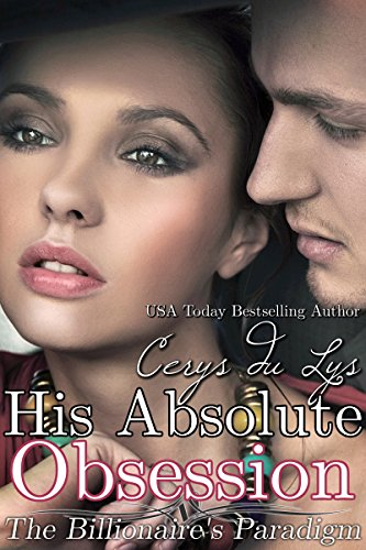 His Absolute Obsession: The Billionaire's Paradigm (#1) (Contemporary Romance) - Cerys du Lys