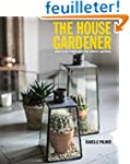 The House Gardener: Ideas and Inspira...