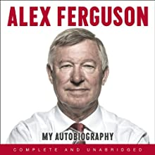 Alex Ferguson: My Autobiography (       UNABRIDGED) by Alex Ferguson Narrated by Alex Ferguson, James Macpherson