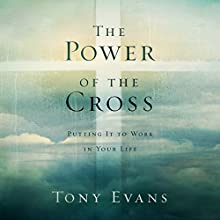 The Power of the Cross: Putting It to Work in Your Life Audiobook by Tony Evans Narrated by Calvin Robinson