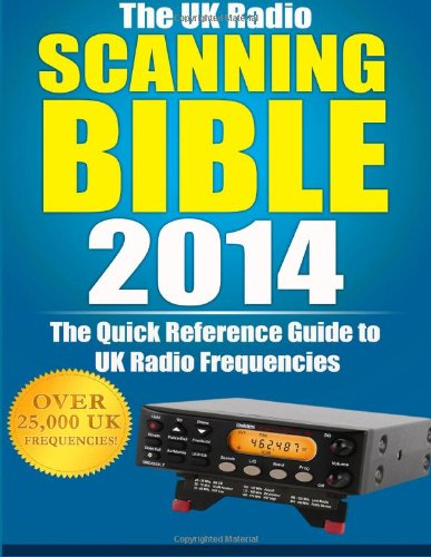 The Uk Radio Scanning Bible 2014: The Quick Reference Guide To Uk Radio Frequencies (Scanning Directory) (Volume 1)