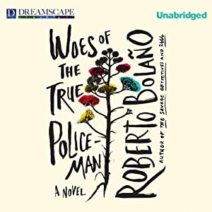 Woes of the True Policeman | [Roberto Bolaño]