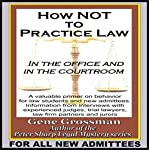 How Not to Practice Law: In the Office and in the Courtroom | Gene Grossman