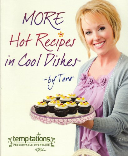 More Hot Recipes in Cool Dishes By Tara (temp-tations -- Presentable Ovenware, First Edition Paperback 2012)