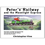 Peter's Railway and the Moonlight Expressby Christopher G.C. Vine
