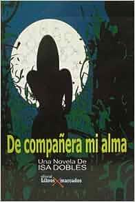 De compañera mi alma: Isa Dobles: 9789806933637: Amazon