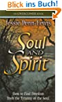 Soul and Spirit: How to Find Freedom...