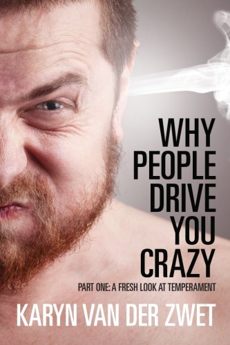 Why People Drive You Crazy: Part One: A Fresh Look at Temperament
