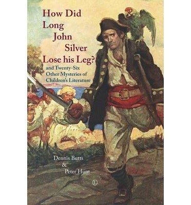 how-did-long-john-silver-lose-his-leg-and-twenty-six-other-mysteries-of-childrens-literature-by-auth