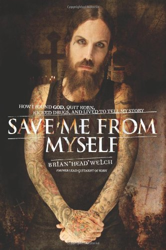 "Save Me from Myself: How I Found God, Quit Korn, Kicked Drugs, and Lived to Tell My Story: Brian ""Head"" Welch: 9780061251849: Amazon.com: Books"
