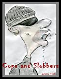 Cops and Slobbers (Children's rhyming stories and poetry for ages 7 to 107!)