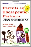 Parents as Therapeutic Partners: Are You Listening to Your Childs Play?