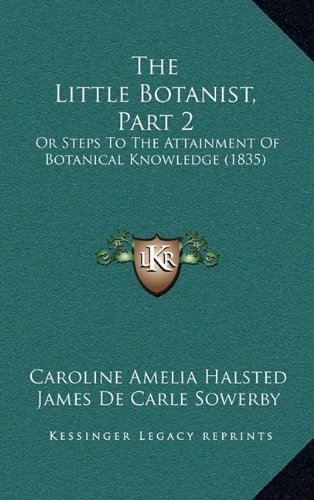 The Little Botanist, Part 2: Or Steps to the Attainment of Botanical Knowledge (1835)