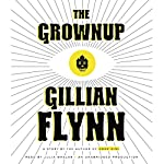 The Grownup: A Story by the Author of Gone Girl | Gillian Flynn