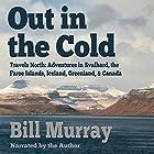 Out in the Cold: Travels North Hörbuch von Bill Murray Gesprochen von: Bill Murray