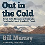 Out in the Cold: Travels North | Bill Murray