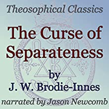 The Curse of Separateness: Theosophical Classics (       UNABRIDGED) by J. W. Brodie-Innes Narrated by Jason Newcomb