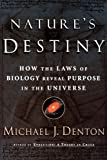 Nature's Destiny: How the Laws of Biology Reveal Purpose in the Universe (0743237625) by Michael Denton