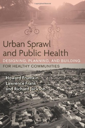 Urban Sprawl and Public Health: Designing, Planning, and...