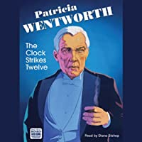 The Clock Strikes Twelve (       UNABRIDGED) by Patricia Wentworth Narrated by Diana Bishop